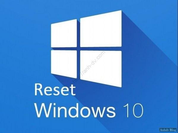 Hướng dẫn Reset Windows 10 không mất dữ liệu, khôi phục win 10 về trạng thái như lúc mới cài đặt